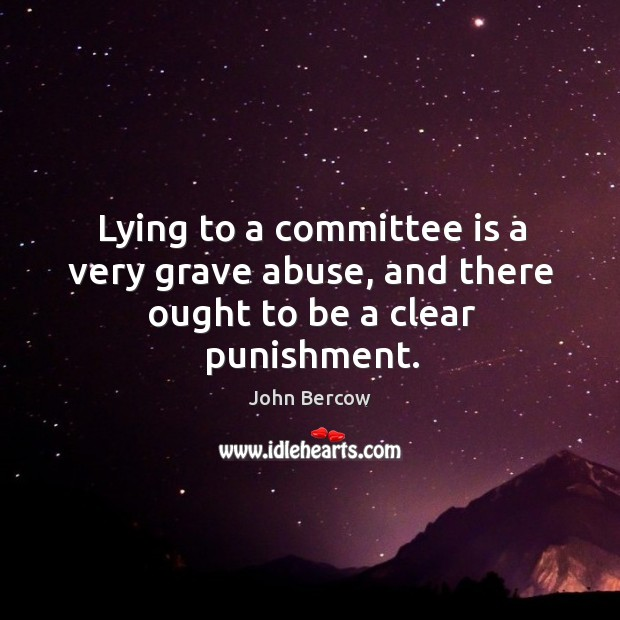 Lying to a committee is a very grave abuse, and there ought to be a clear punishment. Image