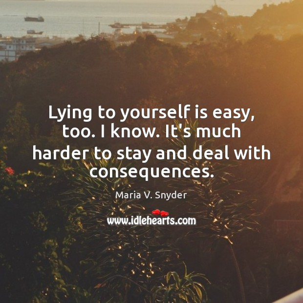 Lying to yourself is easy, too. I know. It's much harder to Maria V. Snyder Picture Quote