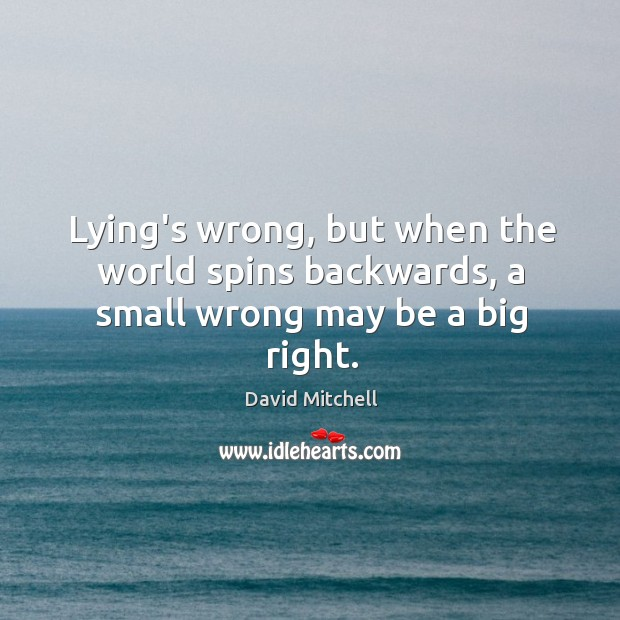 Image, Lying's wrong, but when the world spins backwards, a small wrong may be a big right.
