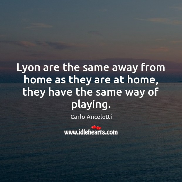 Image, Lyon are the same away from home as they are at home, they have the same way of playing.