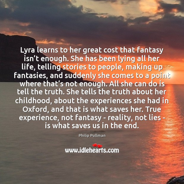 Image, Lyra learns to her great cost that fantasy isn't enough. She