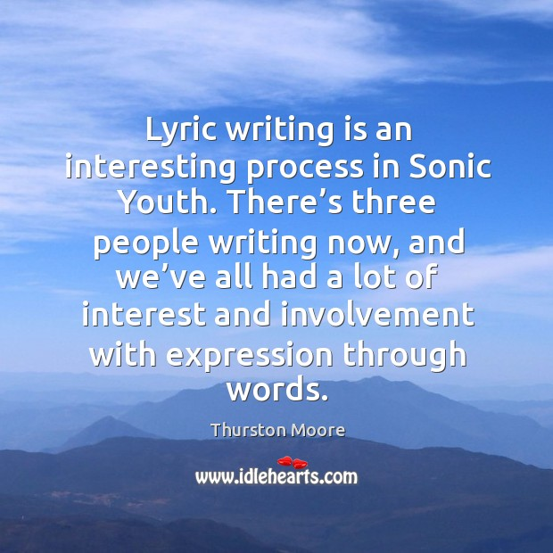 Lyric writing is an interesting process in sonic youth. There's three people writing now Image