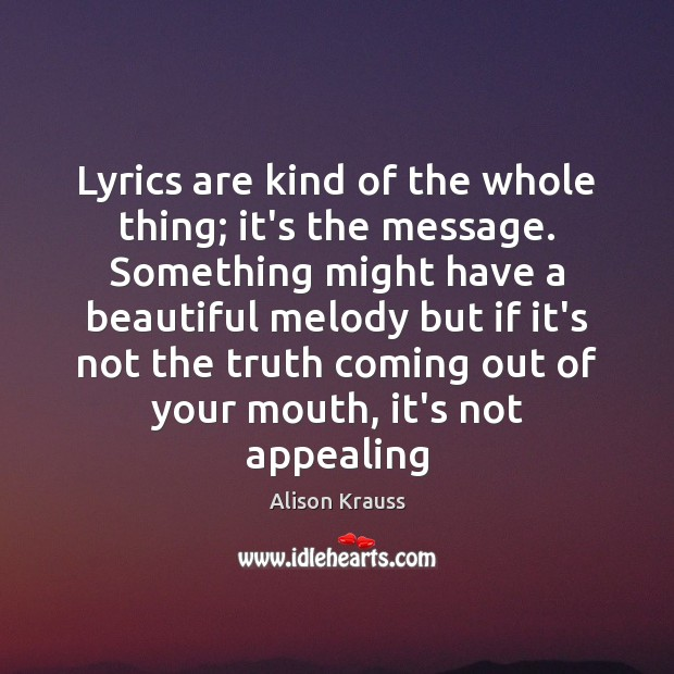 Lyrics are kind of the whole thing; it's the message. Something might Image