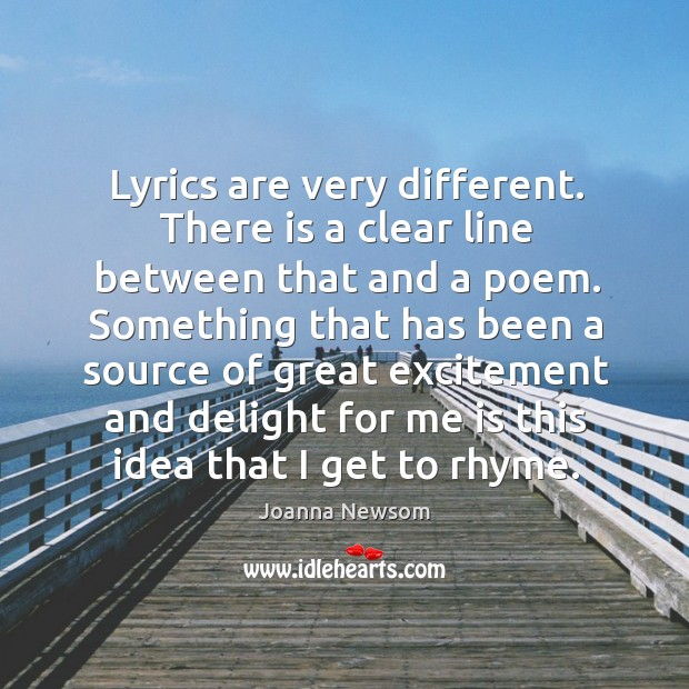 Lyrics are very different. There is a clear line between that and a poem. Joanna Newsom Picture Quote
