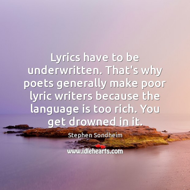 Lyrics have to be underwritten. That's why poets generally make poor lyric Image