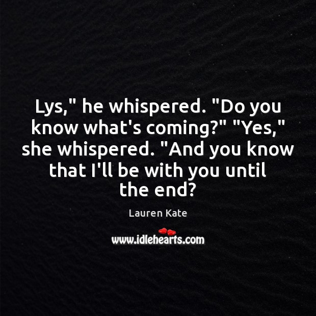 """Image, Lys,"""" he whispered. """"Do you know what's coming?"""" """"Yes,"""" she whispered. """"And"""