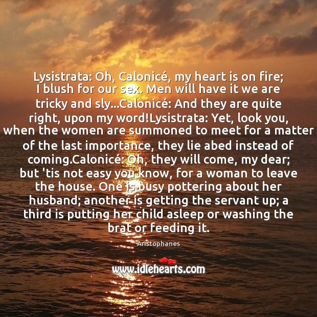 Lysistrata: Oh, Calonicé, my heart is on fire; I blush for our Image