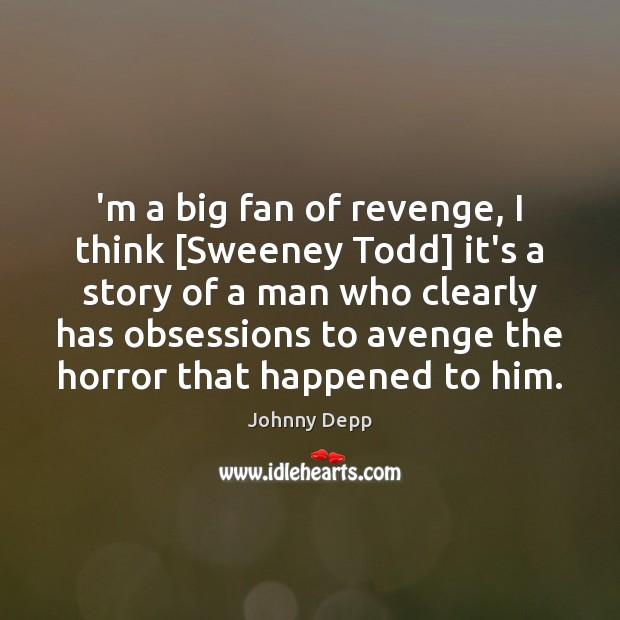Image, 'm a big fan of revenge, I think [Sweeney Todd] it's a