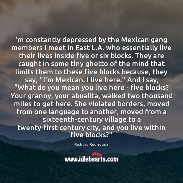 Image, 'm constantly depressed by the Mexican gang members I meet in East