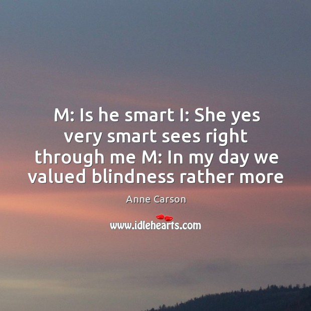 M: Is he smart I: She yes very smart sees right through Image