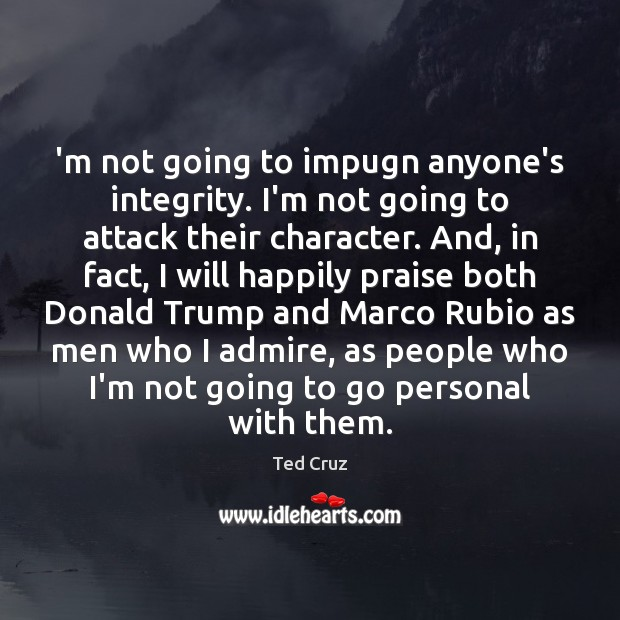 Image, 'm not going to impugn anyone's integrity. I'm not going to attack