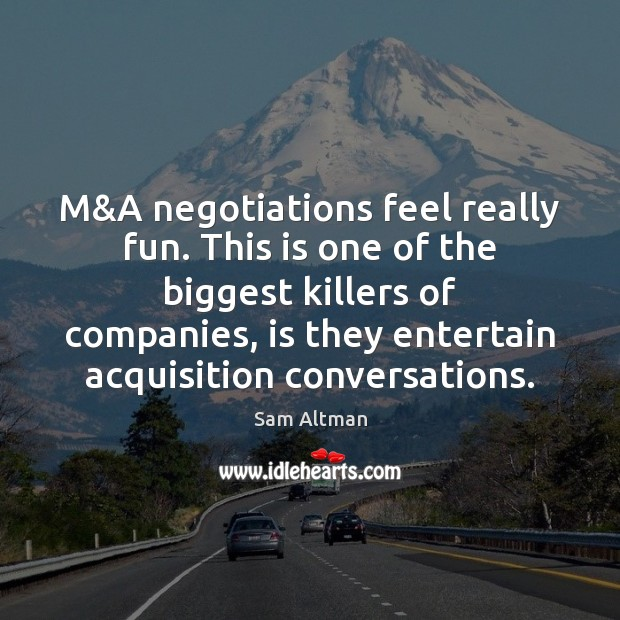 M&A negotiations feel really fun. This is one of the biggest Sam Altman Picture Quote