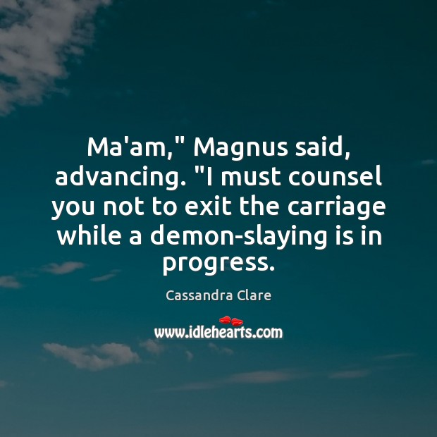 """Ma'am,"""" Magnus said, advancing. """"I must counsel you not to exit the Image"""
