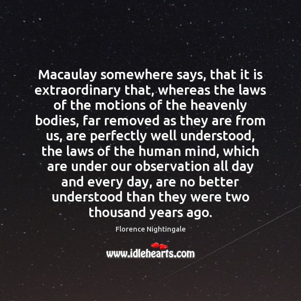 Macaulay somewhere says, that it is extraordinary that, whereas the laws of Florence Nightingale Picture Quote