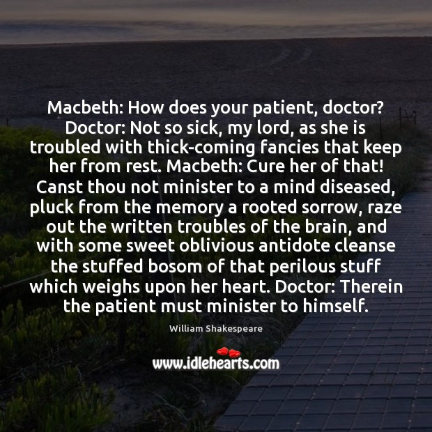 Image, Macbeth: How does your patient, doctor? Doctor: Not so sick, my lord,