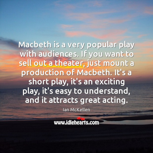 Macbeth is a very popular play with audiences. If you want to Ian McKellen Picture Quote