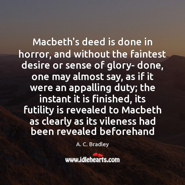 Image, Macbeth's deed is done in horror, and without the faintest desire or
