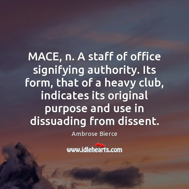 MACE, n. A staff of office signifying authority. Its form, that of Image