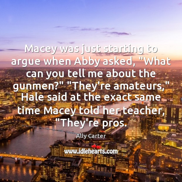 """Macey was just starting to argue when Abby asked, """"What can you Ally Carter Picture Quote"""