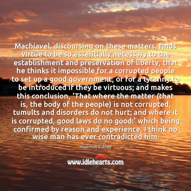 Machiavel, discoursing on these matters, finds virtue to be so essentially necessary Image