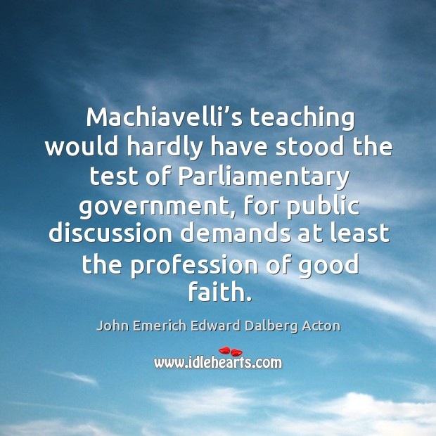 Image, Machiavelli's teaching would hardly have stood the test of parliamentary government