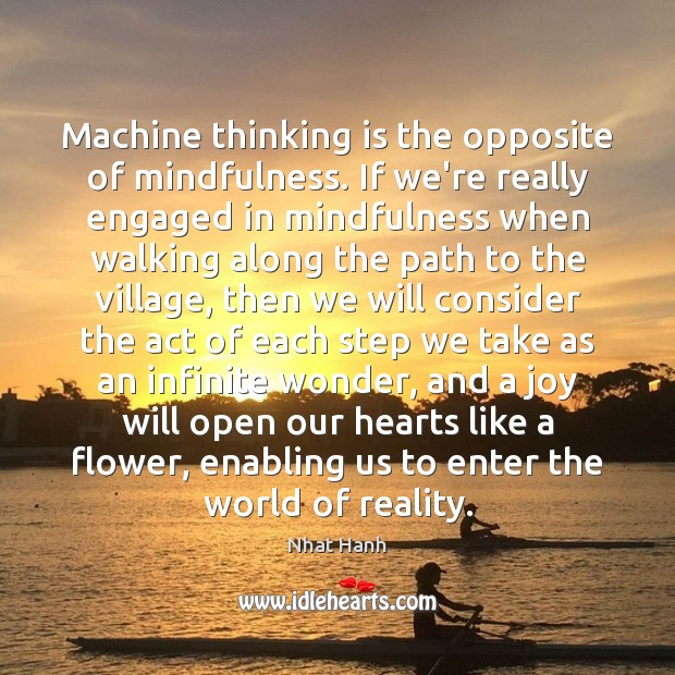 Image, Machine thinking is the opposite of mindfulness. If we're really engaged in