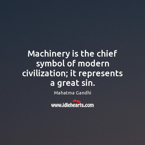 Image, Machinery is the chief symbol of modern civilization; it represents a great sin.