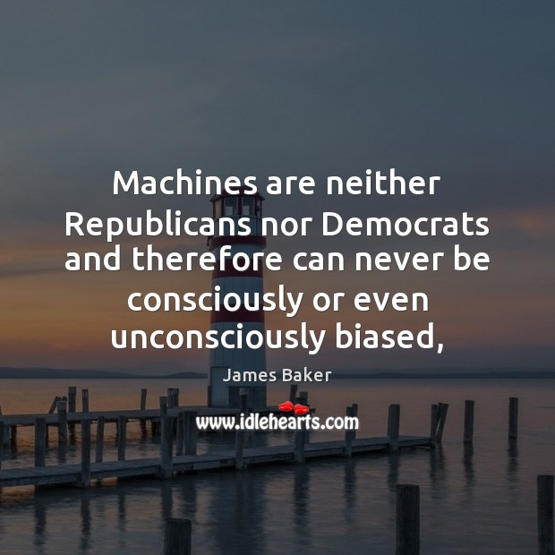 Machines are neither Republicans nor Democrats and therefore can never be consciously Image
