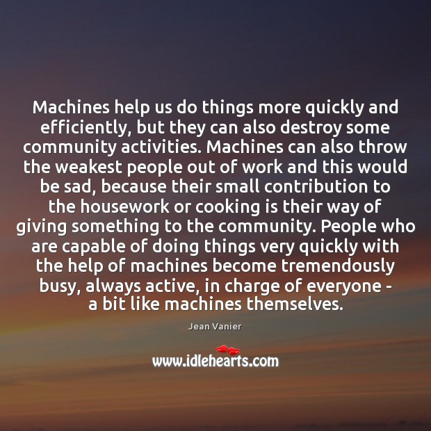 Machines help us do things more quickly and efficiently, but they can Cooking Quotes Image