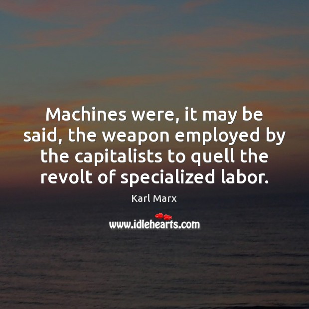 Machines were, it may be said, the weapon employed by the capitalists Image
