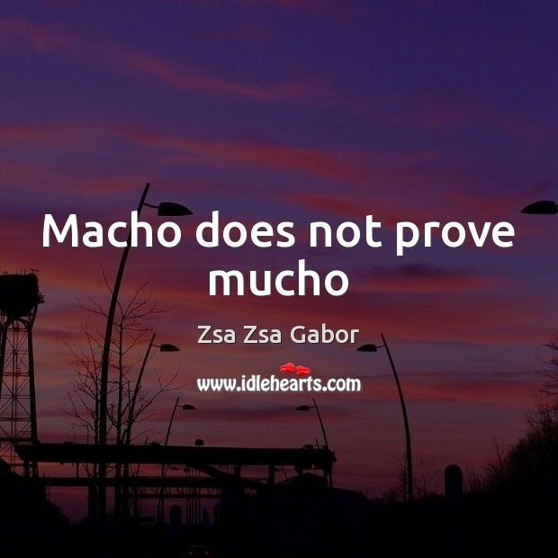 Macho does not prove mucho Image