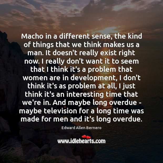 Macho in a different sense, the kind of things that we think Image