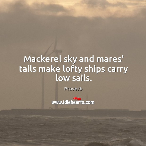 Mackerel sky and mares' tails make lofty ships carry low sails. Image