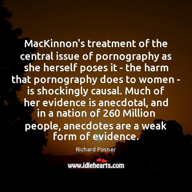 MacKinnon's treatment of the central issue of pornography as she herself poses Richard Posner Picture Quote