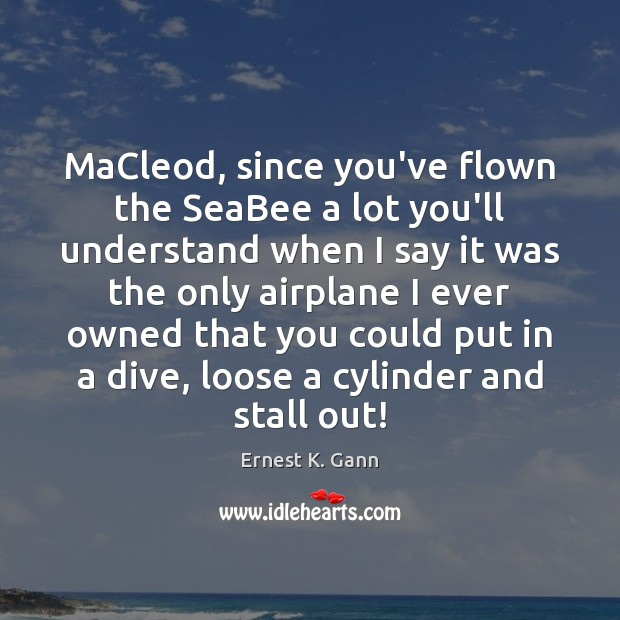 MaCleod, since you've flown the SeaBee a lot you'll understand when I Image