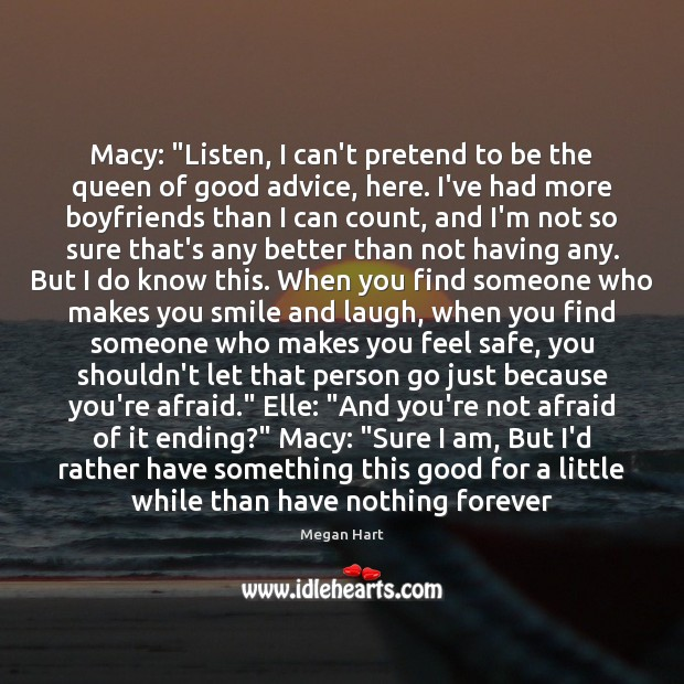 """Macy: """"Listen, I can't pretend to be the queen of good advice, Afraid Quotes Image"""