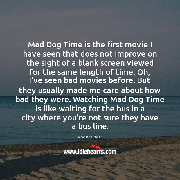 Image, Mad Dog Time is the first movie I have seen that does