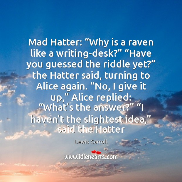 "Image, Mad Hatter: ""Why is a raven like a writing-desk?"" ""Have you guessed"