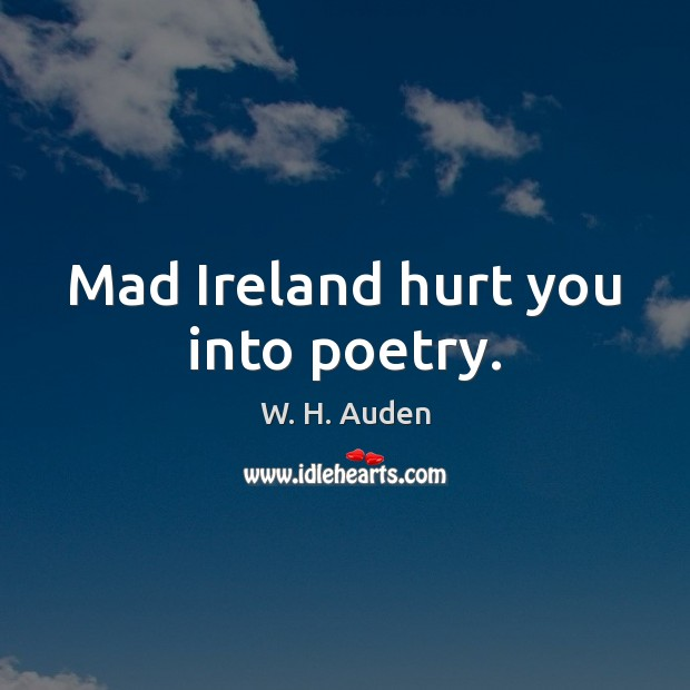 Image, Mad Ireland hurt you into poetry.