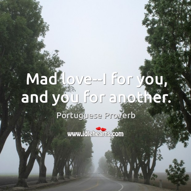 Mad love – I for you, and you for another. Image