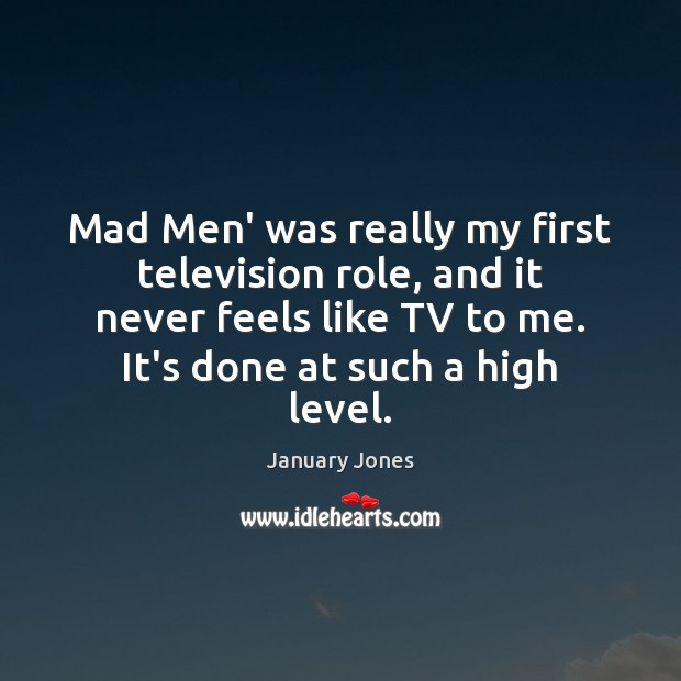 Mad Men' was really my first television role, and it never feels Image