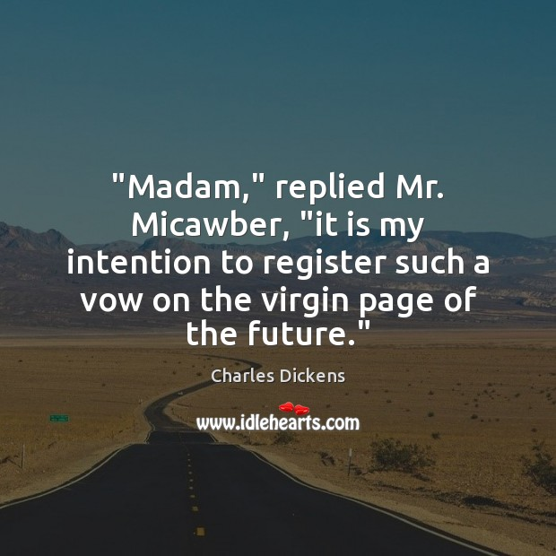 "Image, ""Madam,"" replied Mr. Micawber, ""it is my intention to register such a"
