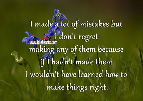 I Made a Lot of Mistakes But I Learned.
