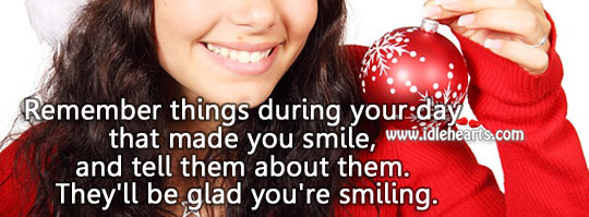 Tell them things that made you smile. Image
