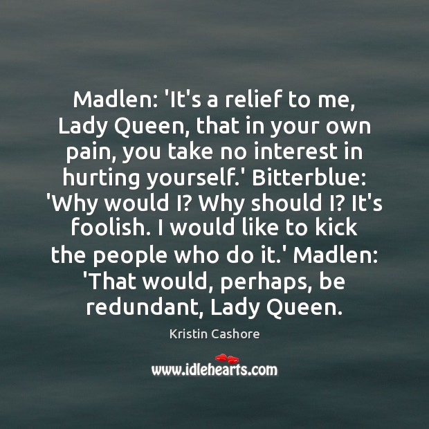 Madlen: 'It's a relief to me, Lady Queen, that in your own Kristin Cashore Picture Quote