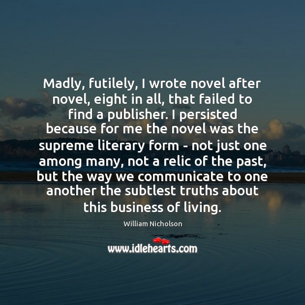Madly, futilely, I wrote novel after novel, eight in all, that failed Image