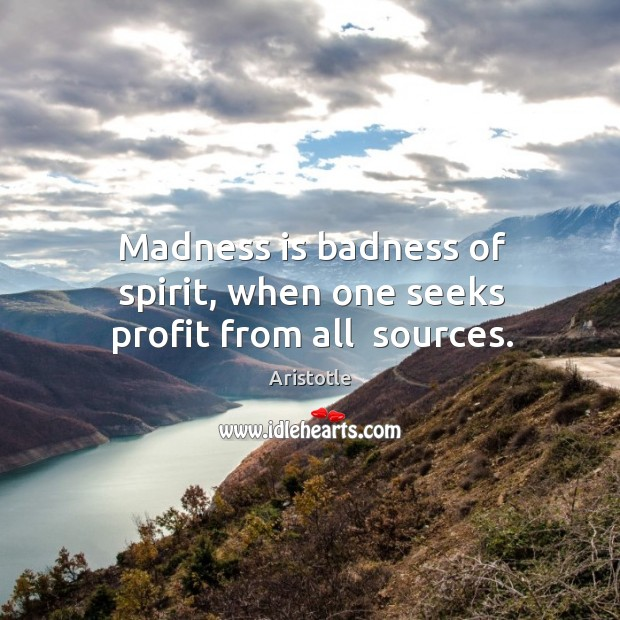 Image, Madness is badness of spirit, when one seeks profit from all  sources.