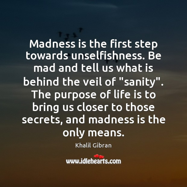 Image, Madness is the first step towards unselfishness. Be mad and tell us