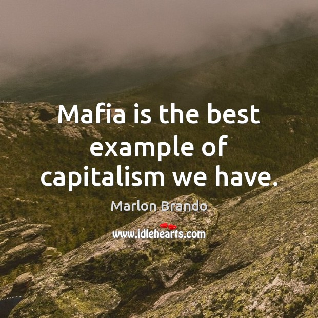 Marlon Brando Picture Quote image saying: Mafia is the best example of capitalism we have.