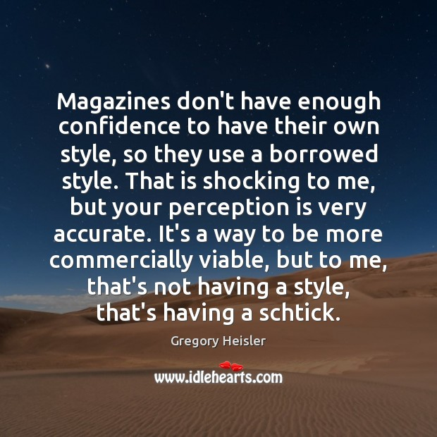 Magazines don't have enough confidence to have their own style, so they Perception Quotes Image
